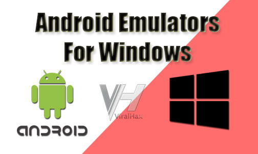 Top 10 Best Android Emulators For Windows