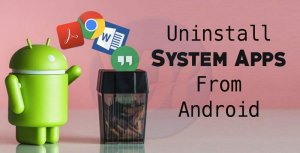 How to Uninstall System Apps From Android | Remove Bloatware
