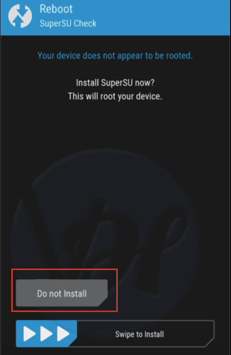"If TWRP asks to install SuperSU now, then choose ""Do Not Install"""