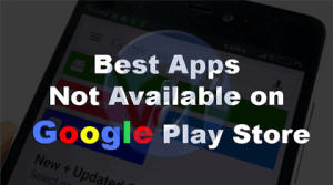 10+ Best Android Apps Not on Google Play Store of 2019