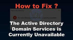 The Active Directory Domain Services is Currently Unavailable Windows 300x165 - The Active Directory Domain Services is Currently Unavailable [Solved]