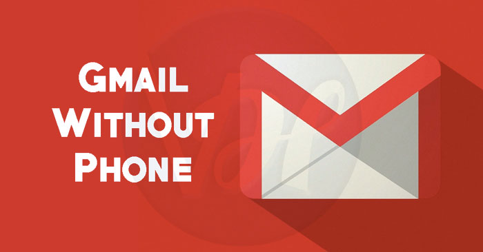 Create Gmail Without Phone Number