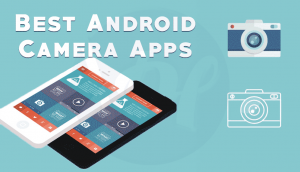 6 Best Android Camera Apps 2019