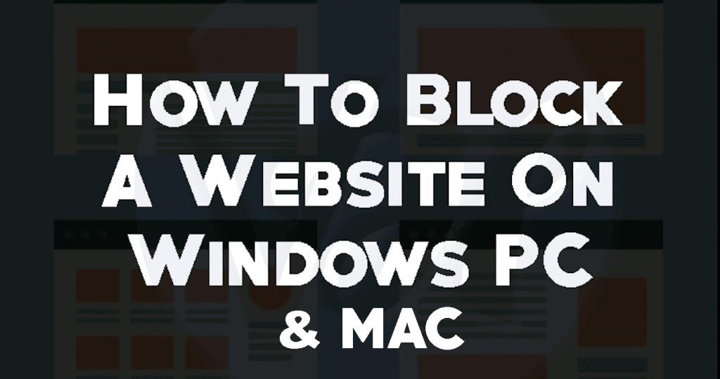 How To Block A Website On Windows PC & MAC