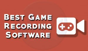 5 Best Game Recording Software 2019