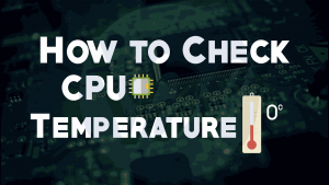 How To Check CPU Temperature in Windows