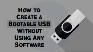How to Create a Bootable USB Without Using Any Software