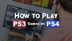 How to Play PS3 Games on PS4 Console?