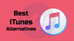 5 Best iTunes Alternatives of 2019 [Editor's Choice]