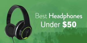 5 Best Headphones Under 50 Dollars of 2019