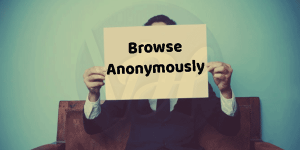Top 4 Best Ways to Surf / Browse Anonymously