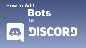 How to Add A Bot to Discord? Step By Step Guide