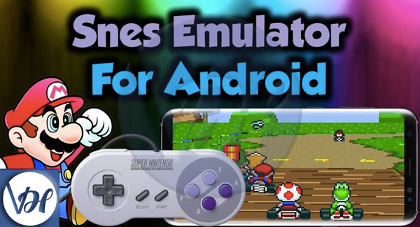 5 Best SNES Emulator Apps For Android - Viral Hax