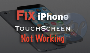 4 Ways to Fix iPhone TouchScreen Not Working Problem