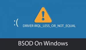 Fix Driver irql_less_or_not_equal | Windows XP, Vista, 7, 8, 10