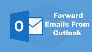 How to Forward Emails From Outlook?