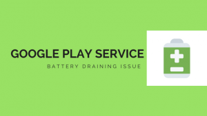 How to FixGoogle Play Services Battery Drain Issue