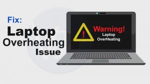 How to Fix Laptop Overheating Issue