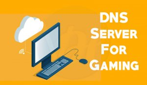 5 Best DNS Servers for Gaming of 2019