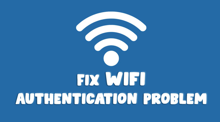 How to Fix Wifi Authentication Problem | All 9 Methods