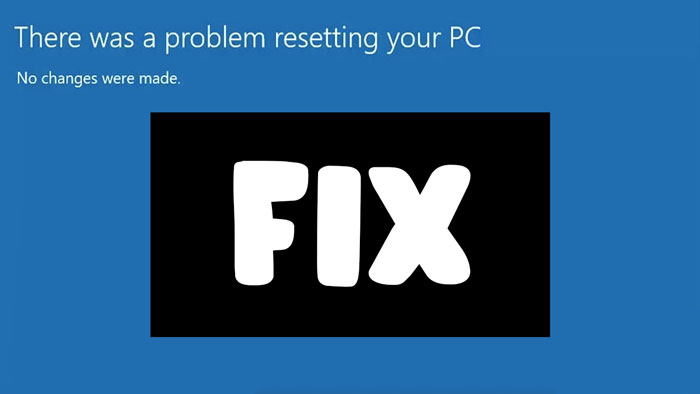 Fix: There Was a Problem Resetting Your PC Windows 10