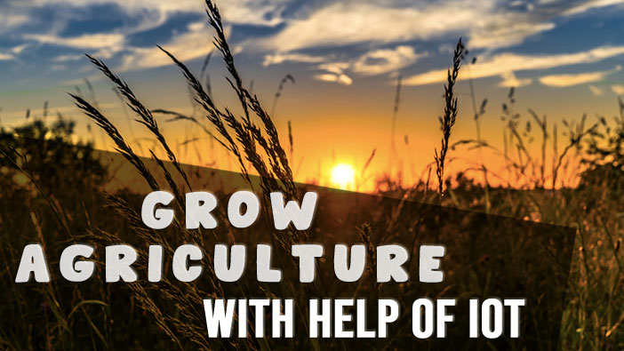 How the IoT Will Help Grow Agriculture In 2020