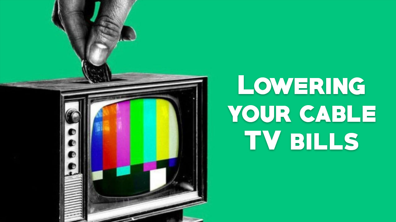 Lowering your cable TV bills