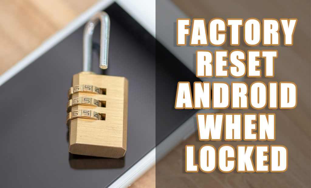 How to Factory Reset Android Phone When Locked